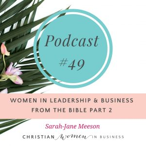 Women in Leadership & Business from the Bible Part 2